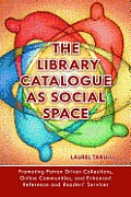 The Library Catalogue as Social Space: Promoting Patron Driven Collections, Online Communities, and Enhanced Reference and Readers' Services