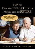 How to Pay for College with Money Left to Retire: Includes Section to Students-Why College Is Important & Hints to Survive Your First Year in College