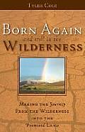 Born Again and Still in the Wilderness: Making the Journey from the Wilderness Into the Promised Land