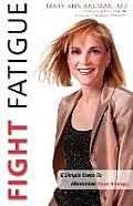 Fight Fatigue Six Simple Steps to Maximize Your Energy