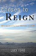Chosen to Reign: Understanding Your Purpose in Life