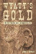 Wyatt's Gold: The Story Tombstone Missed and Bisbee Never Told