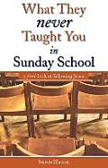 What They Never Taught You in Sunday School: A Fresh Look at Following Jesus