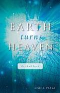 Earth Turns Heaven: The End and Beyond