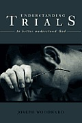 Understanding Trials to Better Understand God