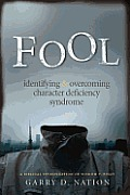 Fool: Identifying & Overcoming Character Deficiency Syndrome: A Biblical Investigation of Wisdom V. Folly