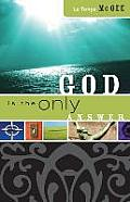 God Is the Only Answer