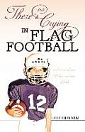 Theres No Crying in Flag Football Real Stories of Men & Their Emotions of Faith