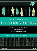 Handbook of U.S. Labor Statistics: Employment, Earnings, Prices, Productivity, and Other Labor Data (Handbook of U. S. Labor Statistics)