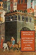 Letters on Familiar Matters (Rerum Familiarium Libri), Vol. 1, Books I-VIII