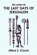 The Story of the Last Days of Jerusalem, Illustrated Edition (Yesterday's Classics)