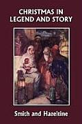 Christmas in Legend and Story, Illustrated Edition (Yesterday's Classics)