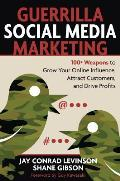 Guerrilla Social Media Marketing 100+ Weapons to Grow Your Online Influence Attract Customers & Drive Profits