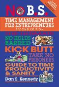 No B S Time Management for Entrepreneurs The Ultimate No Holds Barred Kick Butt Take No Prisoners Guide to Time Productivity & Sanity