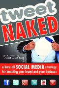 Tweet Naked: A Bare-All Social Media Strategy for Boosting Your Brand and Your Business