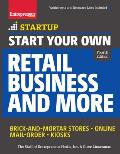 Start Your Own Retail Business and More: Brick-And-Mortar Stores - Online - Mail Order - Kiosks (Startup)