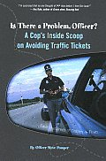 Is There a Problem, Officer?: A Cop's Inside Scoop on Avoiding Traffic Tickets