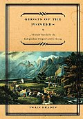 Ghosts of the Pioneers A Family Search for the Independent Oregon Colony of 1844