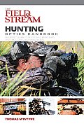 The Field & Stream Hunting Optics Handbook: An Expert's Guide to Riflescopes, Binoculars, Spotting Scopes, and Rangefinders