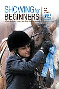 Showing for Beginners: A Guide for Novice Hunter-Seat Show Riders of All Ages