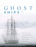 Ghost Ships Tales of Abandoned Doomed & Haunted Vessels
