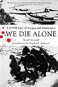 We Die Alone: a WWII Epic of Escape and Endurance (07 Edition)