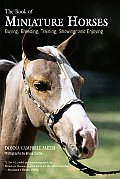The Book of Miniature Horses: Buying, Breeding, Training, Showing, and Enjoying