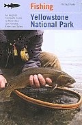Fishing Yellowstone National Park, 3rd: An Angler's Complete Guide to More Than 100 Streams, Rivers, and Lakes