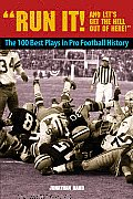 Run It & Lets Get the Hell Out of Here The 100 Best Plays in Pro Football History