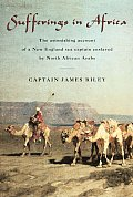 Sufferings in Africa The Astonishing Account of a New England Sea Captain Enslaved by North African Arabs