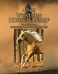 Living Western Horsemanship Personal Narratives by Leading Horsemen of the American West
