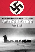Sledge Patrol A WWII Epic of Escape Survival & Victory