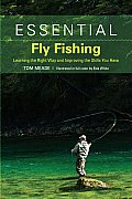 Essential Fly Fishing Learning the Right Way & Improving the Skills You Have
