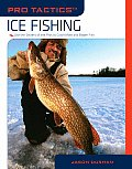 Ice Fishing: Use the Secrets of the Pros to Catch More and Bigger Fish (Pro Tactics)