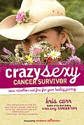 Crazy Sexy Cancer Survivor More Rebellion & Fire for Your Healing Journey