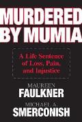 Murdered by Mumia: A Life Sentence of Loss, Pain, and Injustice