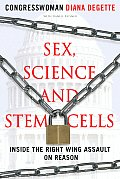 Sex Science & Stem Cells Inside the Right Wing Assault on Reason