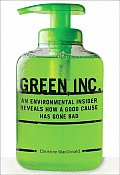 Green Inc An Environmental Insider Reveals How a Good Cause Has Gone Bad