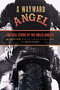 Wayward Angel The Full Story of the Hells Angels