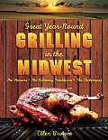 Great Year Round Grilling in the Midwest The Flavors the Culinary Traditions the Techniques