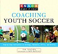Coaching Youth Soccer: Step-By-Step Instruction on Strategy, Mechanics, Drills, and Winning (Knack: Make It Easy)