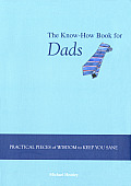 Know How Book for Dads Practical Pieces of Wisdom to Keep You Sane