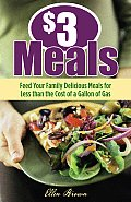 $3 Meals Feed Your Family Delicious Healthy Meals for Less Than the Cost of a Gallon of Milk
