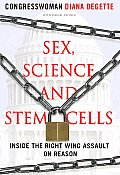 Sex, Science, and Stem Cells: Inside the Right Wing Assault on Reason