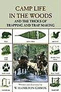 Camp Life in the Woods and the Tricks of Trapping and Trap Making: Containing Comprehensive Hints on Camp Shelters, Log Huts, Bark Shanties, Woodland (Camp Life in the Woods & the Tricks of Trapping & Cover