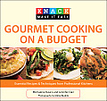 Gourmet Cooking on a Budget: Essential Recipes & Techniques from Professional Kitchens (Knack: Make It Easy)