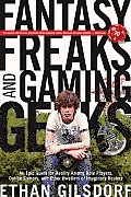 Fantasy Freaks and Gaming Geeks: An Epic Quest for Reality Among Role Players, Online Gamers, and Other Dwellers of Imaginary Realms Cover