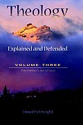 Theology: Explained & Defended Vol. 3