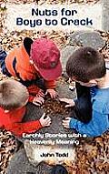 Nuts for Boys to Crack: Earthly Stories with a Heavenly Meaning