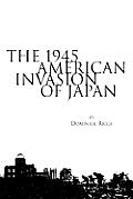 The 1945 American Invasion of Japan